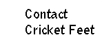 Contact Cricket Feet